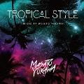 TROPICAL STYLE-mixed by MASATO YUKAWA-