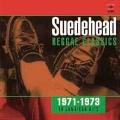 SUEDEHEAD…REGGAE CLASSICS 1971-1973