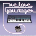 We Love You Roger<限定盤>