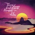 Ed Motta Presents Too Slow To Disco Brasil<RECORD STORE DAY対象商品>