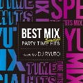 BEST MIX SPECIAL -PARTY TIME HITS- mixed by DJ RYUTO<タワーレコード限定>