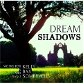 Dream Shadows - Works for Violin & Piano by Kelly, Bax, Somervell