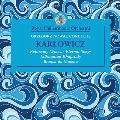 カルウォヴィチ: 管弦楽作品集