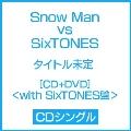 タイトル未定 [CD+DVD]<with SixTONES盤>