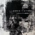 Joshua Fineberg: Sonic Fictions