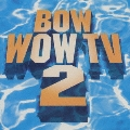 BOW WOW TV2