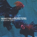 RESPECTABLE ROOSTERS-a tribute to the roosters-