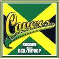 カヴァーズ~レゲエ・ミーツ・R&B/ヒップホップ<初回生産限定盤>