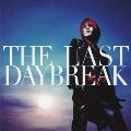 THE LAST DAYBREAK [CD+DVD]<初回限定盤>