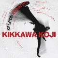 KEEP ON KICKIN'!!!!! ~吉川晃司入門ベストアルバム<通常盤>