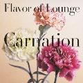 Flavor of Lounge -Carnation-