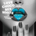 LOVE CHOCO MIX WHITE MIXED BY TAKERU JOHN OTOGURO