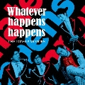 Whatever happens happens<初回限定盤>