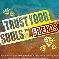 "TRUST YOUR SOULS ""FRIENDS""<枚数限定盤>"