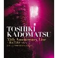 TOSHIKI KADOMATSU 35th Anniversary Live ~逢えて良かった~ 2016.7.2 YOKOHAMA ARENA<通常版>