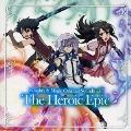 TVアニメ『ナイツ&マジック』オリジナルサウンドトラック The Heroic Epic