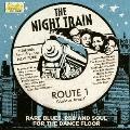 ナイト・トレイン・ルート1 レア・ブルース・R&B・ソウル・フォー・ダンスフロア