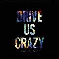 DRIVE US CRAZY [CD+Blu-ray Disc]<生産限定盤/イベント抽選付き>