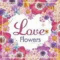 Love Flowers -幸せになれるラヴソング20-
