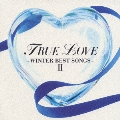 TRUE LOVE~WINTER BEST SONGS II~[CCCD]