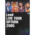 Lead LIVE TOUR Upturn 2005