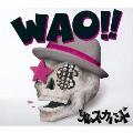 WAO!! [CD+DVD]<初回生産限定盤>