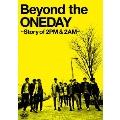 Beyond the ONEDAY~Story of 2PM&2AM~<初回限定生産版>