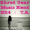 Shred Gear Music Blend 2014