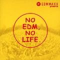 EDM MAXX presents: NO EDM, NO LIFE.<タワーレコード限定>