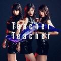 Teacher Teacher <Type B> [CD+DVD]<通常盤>