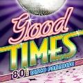 グッド・タイムス ~80's DISCO PARADISE~