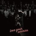 Love your enemies [CD+DVD]