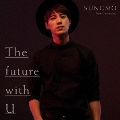 The future with U<初回限定盤Type-C>