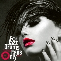 For Jazz Drums Fans Only Vol.1