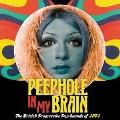 ピープホール・イン・マイ・ブレイン~ブリティッシュ・プログレッシヴ・ポップ・サウンゾ・オブ・1971