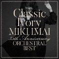 Classic Ivory 35th Anniversary ORCHESTRAL BEST [CD+2DVD]<初回限定盤>