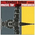 "Cowboy Bebop Remixes ""Music For Freelance"""