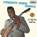 FREDDY KING SINGS + LET'S HIDE AWAY AND DANCE AWAY +3