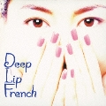 DEEP LIP FRENCH