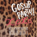 GOSSIP PARTY! X.O.X.O.- OH LALA!! DANCE PARTY MIX - mixed by DJ LICCA