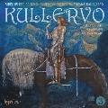 シベリウス: クッレルヴォ - ソプラノとバリトン独唱、男声合唱と管弦楽のための交響曲 《クッレルヴォ》
