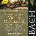 Bach: Violin Concertos (Reconstructed)