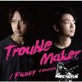 Trouble Maker/ Fancy Aversion