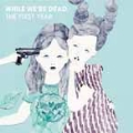 WHILE WE'RE DEAD. : THE FIRST YEAR<限定生産盤>