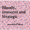 Bloody, innocent and Strategic