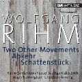 Woflgang Rihm: Two Other Movements, Abkehr, Schattenstuck