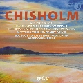 Chisholm: Violin Concerto, Dance Suite For Orchestra and Piano