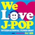 WE LOVE J-POP ~INTERNATIONAL TUNES BEST~ mixed by DJ瑞穂