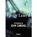Epicly Later'd Episodes of John Cardiel