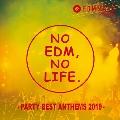 EDM MAXX presents: NO EDM, NO LIFE. -PARTY BEST ANTHEMS 2019-<タワーレコード限定>